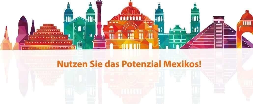 Nutzen Sie das Potential Mexikos